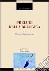 Preludi della bi-logica (2) libro di Matte Blanco Ignacio
