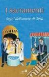 I sacramenti. Segni dell'amore di Ges�