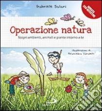 Operazione natura. Scopri ambienti, animali e piante intorno a te libro di Salari Gabriele - Carabelli Francesca