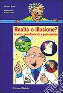 Realtà o illusione? Scienza, pseudoscienza e paranormale libro di Fuso Silvano