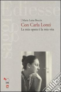 Con Carla Lonzi. La mia opera è la mia vita libro di Boccia M. Luisa