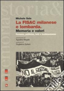 La FISAC milanese e lombarda. Memoria e valori. Persone, politiche, fatti e testimonianze libro di Sala Michele