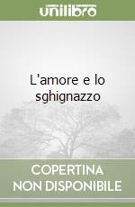 L'amore e lo sghignazzo libro di Fo Dario; Rame F. (cur.)