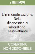 L'immunofissazione. Nella diagnostica di laboratorio. Testo-atlante