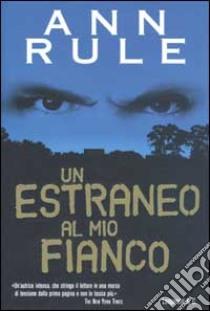 Un estraneo al mio fianco libro di Rule Ann