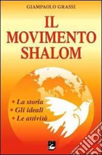 Il Movimento Shalom. La storia, gli ideali, le attività libro di Grassi Giampaolo
