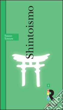 Shintoismo libro di Tosolini Tiziano
