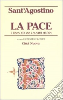 La pace. Il libro XIX de «La città di Dio» libro di Agostino (sant')