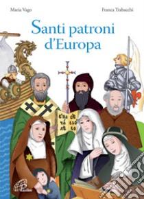 Santi patroni d'Europa libro di Vago Maria