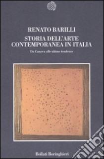 Storia dell'arte contemporanea in Italia. Da Canova alle ultime tendenze 1789-2006 libro di Barilli Renato