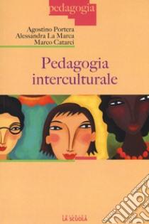 Pedagogia interculturale libro di Portera Agostino - La Marca Alessandra - Catarci Marco