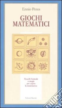 Giochi matematici. Trucchi, formule e magie per capire la matematica libro di Peres Ennio