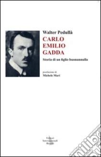 Carlo Emilio Gadda. Storia di un figlio buonannulla libro di Pedullà Walter
