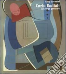 Carla Badiali. Catalogo generale libro di Cavadini Luigi