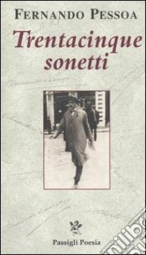 Trentacinque sonetti. Testo inglese a fronte libro di Pessoa Fernando