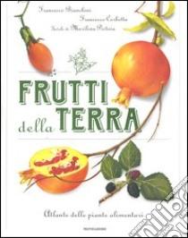 Frutti della terra. Atlante delle piante alimentari libro di Bianchini Francesco - Corbetta Francesco - Pistoia Marilen
