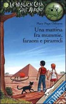 Una mattina fra mummie, faraoni e piramidi libro di Osborne Mary P.