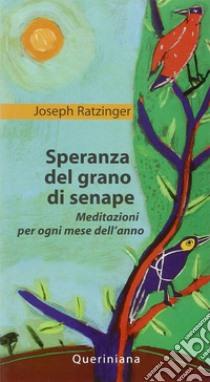 Speranza del grano di senape. Meditazioni per ogni mese dell'anno libro di Benedetto XVI (Joseph Ratzinger)