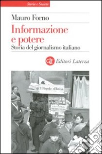 Informazione e potere. Storia del giornalismo italiano libro di Forno Mauro