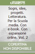 Sogni, idee, progetti. Letteratura. Con e-book. Con espansione online. Per la Scuola media libro di Allegro F., Bosio I., Mazzoni B.