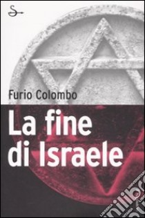 La fine di Israele libro di Colombo Furio