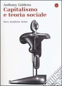 Capitalismo e teoria sociale. Marx, Durkheim, Weber libro di Giddens Anthony