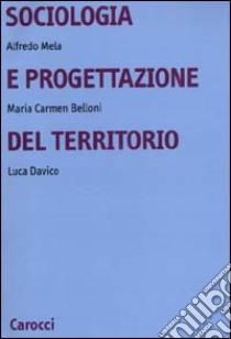 Sociologia e progettazione del territorio libro di Mela Alfredo - Belloni M. Carmen - Davico Luca