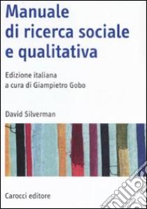 Manuale di ricerca sociale e qualitativa libro di Silverman David