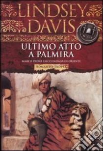 Ultimo atto a Palmira libro di Davis Lindsey