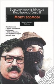Morti scomodi libro di Taibo Paco Ignacio II - Marcos