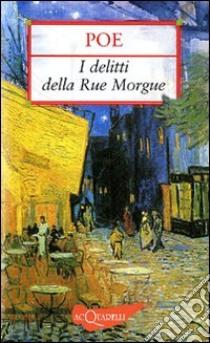 I delitti della Rue Morgue. Il mistero di Marie Roget libro di Poe Edgar A.