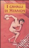 I cavalli di Heraion. Un romanzo per capire il vero spirito delle Olimpiadi