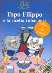 Topo Filippo e la ricetta rubacuori. Con gadget libro di Costa Nicoletta