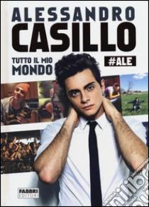 Tutto il mio mondo libro di Casillo Alessandro