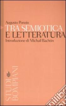 Tra semiotica e letteratura. Introduzione a Michail Bachtin libro di Ponzio Augusto