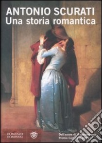 Una storia romantica libro di Scurati Antonio
