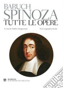 Tutte le opere. Testo latino e nederlandese a fronte libro di Spinoza Baruch