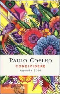 Condividere. Agenda 2014 libro di Coelho Paulo