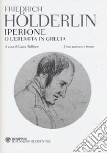 Iperione o l'eremita in Grecia. Testo tedesco a fronte libro di Hölderlin Friedrich