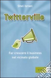 Twitterville. Far crescere il business nel vicinato globale libro di Israel Shel
