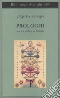 Prologhi. Con un prologo ai prologhi libro di Borges Jorge L.