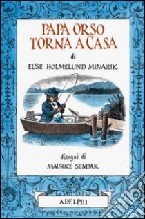 Papà Orso torna a casa libro di Holmelund Minarik Else