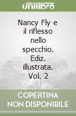 Nancy Fly e il riflesso nello specchio (2) libro di Molaschi Annalisa
