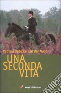 Una seconda vita libro di Debicke Van der Noot Patrizia