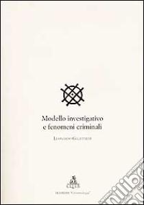 Modello investigativo e fenomeni criminali libro di Gallitelli Leonardo