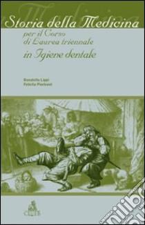 Storia della medicina per il corso di laurea triennale in igiene dentale libro di Lippi Donatella - Pierleoni Felicita