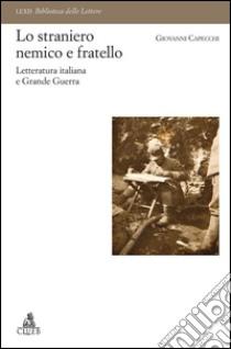 Lo straniero nemico e fratello. Letteratura italiana e Grande Guerra libro di Capecchi Giovanni