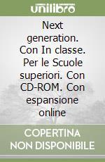 Next generation. Con In classe. Con espansione online. Per le Scuole superiori. COn CD-ROM libro di Cumino Margherita, Bowen Philippa