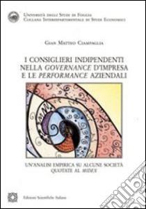 I consiglieri indipendenti nella governance d'impresa e le performance aziendali libro di Ciampaglia G. Matteo