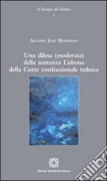 Una difesa (moderata) della sentenza. Lisbona della Corte costituzionale tedesca libro di Menéndez Agustín J.